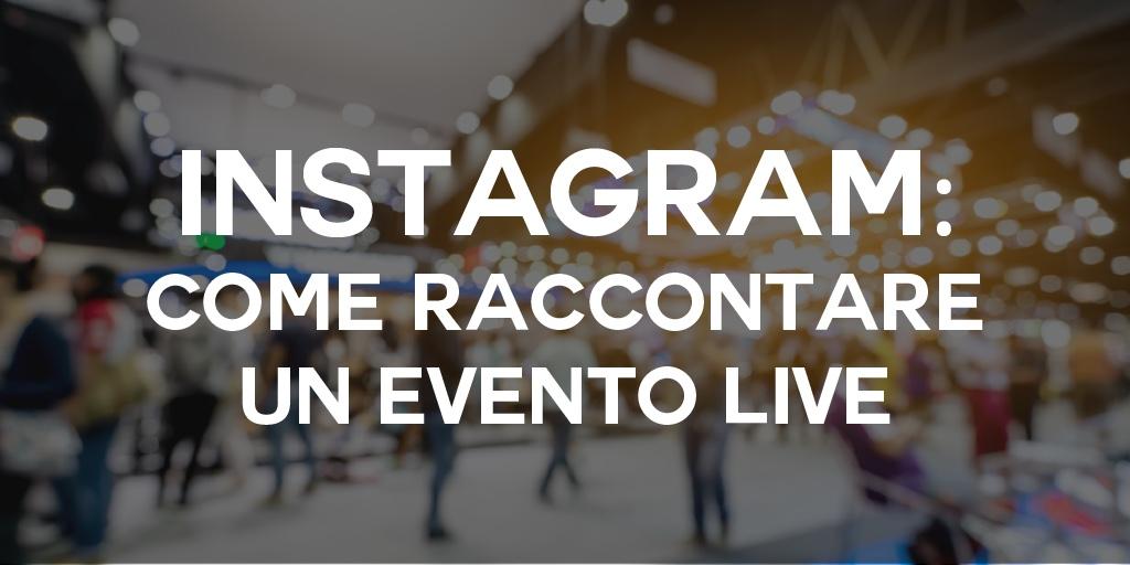 Instagram per il racconto di un evento live