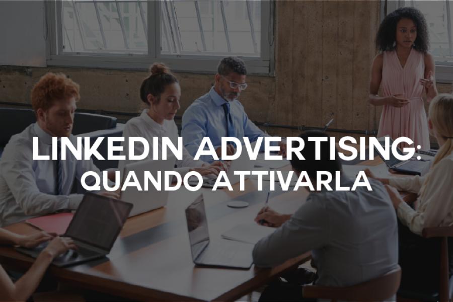 LinkedIn Adv: perché e quando attivarla