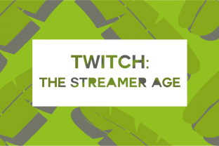 Twitch: the streamer age