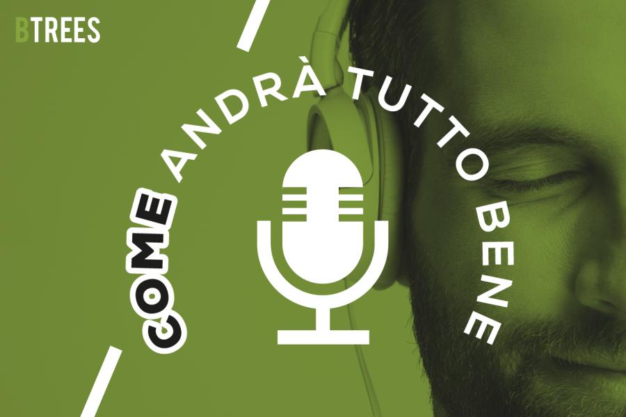 Come Andrà Tutto bene: il format podcast firmato BTREES